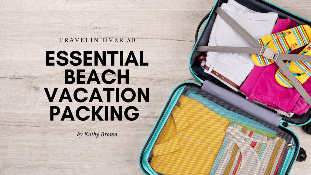Essential Beach Vacation List Pack This Travelin Over 50